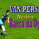 Van Persie neden Barca'da oynar
